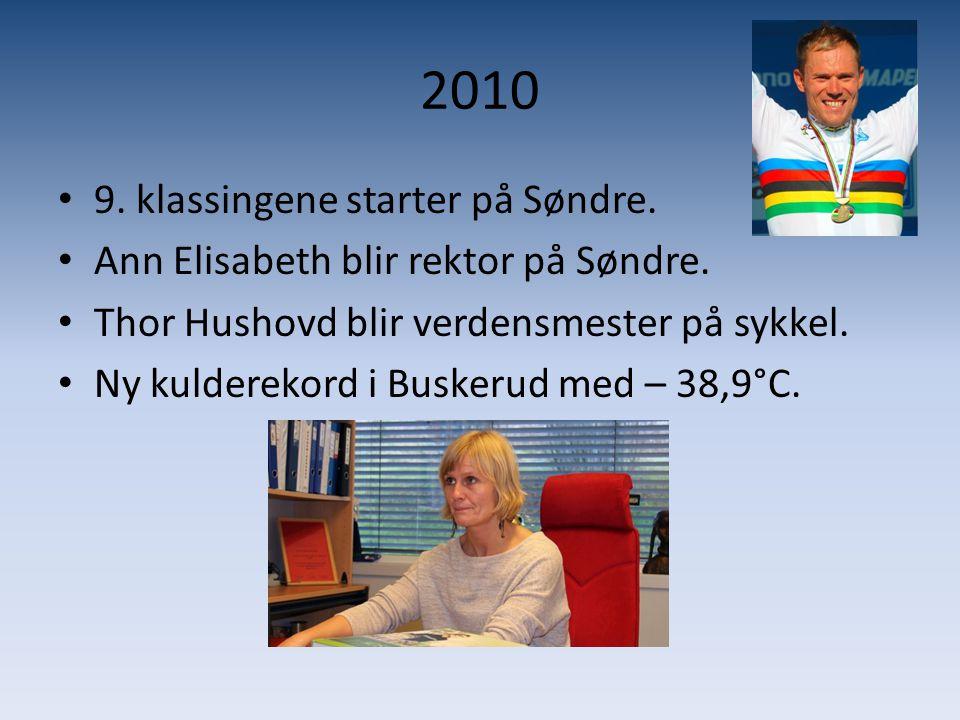 2010 • 9. klassingene starter på Søndre. • Ann Elisabeth blir rektor på Søndre. • Thor Hushovd blir verdensmester på sykkel. • Ny kulderekord i Busker