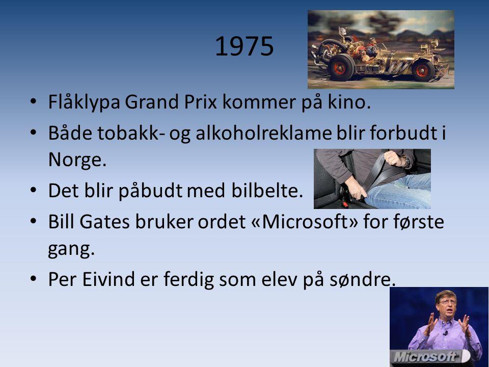 1975 • Flåklypa Grand Prix kommer på kino. • Både tobakk- og alkoholreklame blir forbudt i Norge. • Det blir påbudt med bilbelte. • Bill Gates bruker