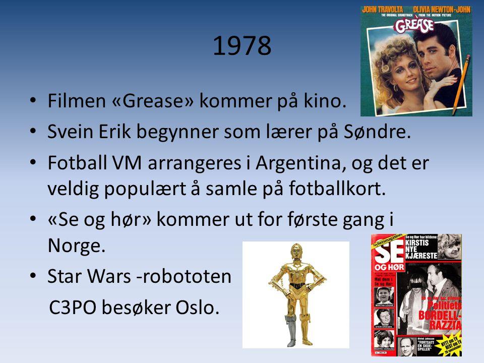 1978 • Filmen «Grease» kommer på kino. • Svein Erik begynner som lærer på Søndre. • Fotball VM arrangeres i Argentina, og det er veldig populært å sam