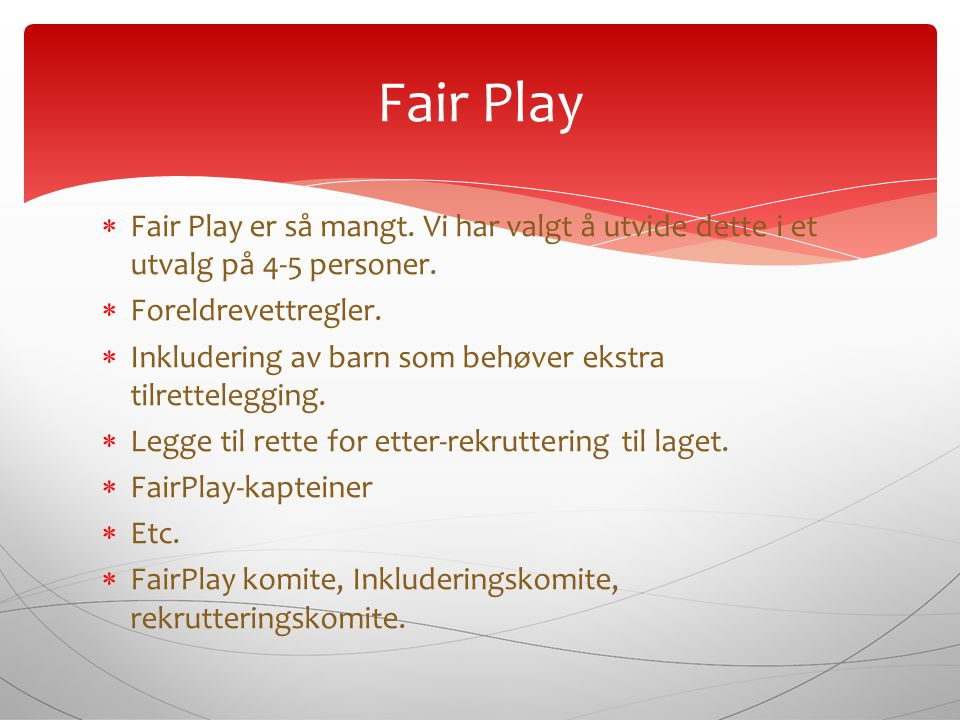  Fair Play er så mangt. Vi har valgt å utvide dette i et utvalg på 4-5 personer.  Foreldrevettregler.  Inkludering av barn som behøver ekstra tilre