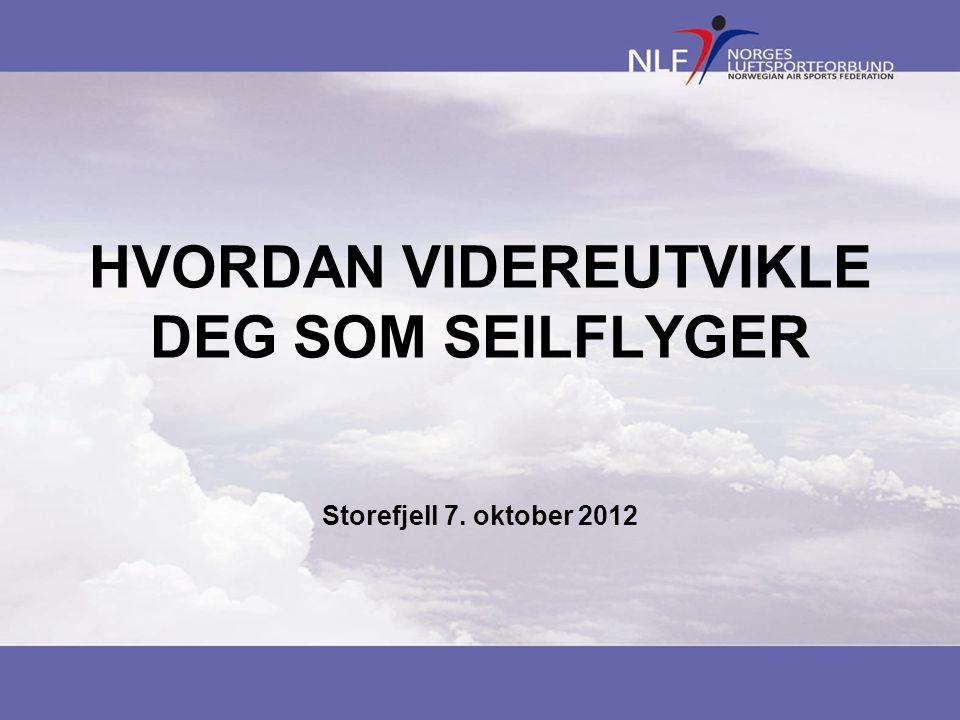 HVORDAN VIDEREUTVIKLE DEG SOM SEILFLYGER Storefjell 7. oktober 2012