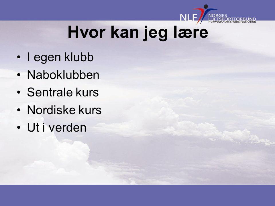 Hvor kan jeg lære •I egen klubb •Naboklubben •Sentrale kurs •Nordiske kurs •Ut i verden
