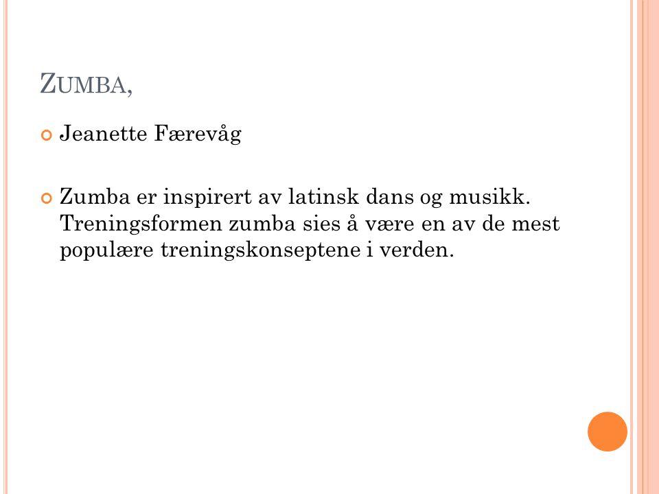 Z UMBA, Jeanette Færevåg Zumba er inspirert av latinsk dans og musikk. Treningsformen zumba sies å være en av de mest populære treningskonseptene i ve