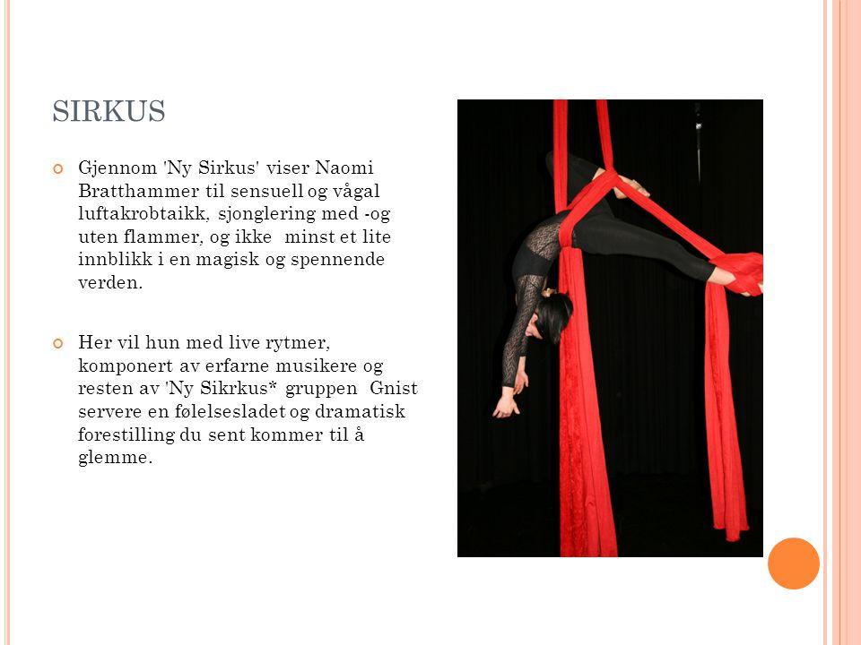 SIRKUS Gjennom 'Ny Sirkus' viser Naomi Bratthammer til sensuell og vågal luftakrobtaikk, sjonglering med -og uten flammer, og ikke minst et lite innbl