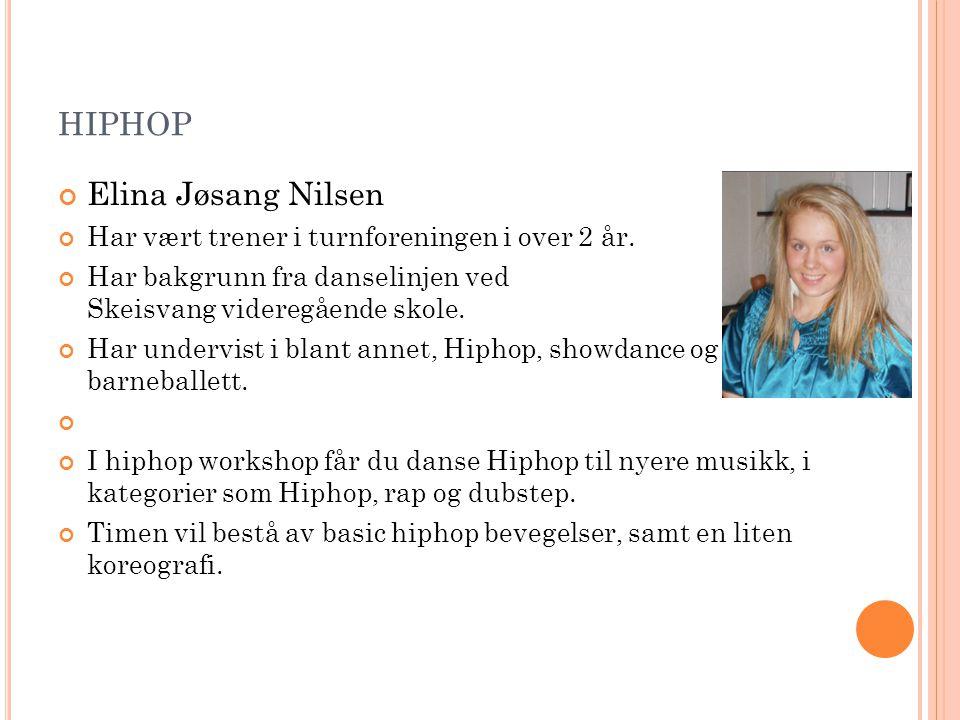 HIPHOP Elina Jøsang Nilsen Har vært trener i turnforeningen i over 2 år. Har bakgrunn fra danselinjen ved Skeisvang videregående skole. Har undervist