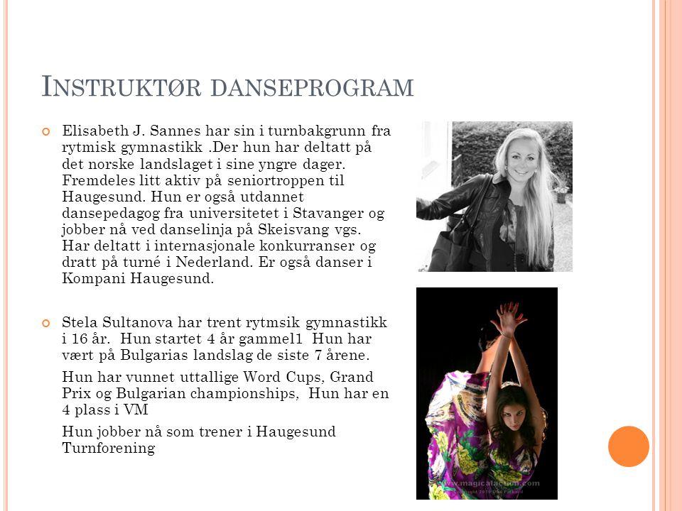 I NSTRUKTØR DANSEPROGRAM Elisabeth J. Sannes har sin i turnbakgrunn fra rytmisk gymnastikk.Der hun har deltatt på det norske landslaget i sine yngre d