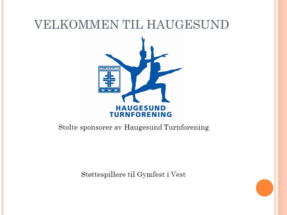 VELKOMMEN TIL HAUGESUND Stolte sponsorer av Haugesund Turnforening Støttespillere til Gymfest i Vest