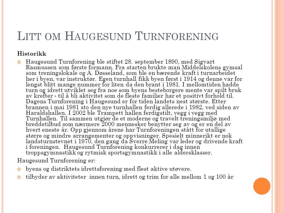 L ITT OM H AUGESUND T URNFORENING Historikk Haugesund Turnforening ble stiftet 28. september 1890, med Sigvart Rasmussen som første formann. Fra start