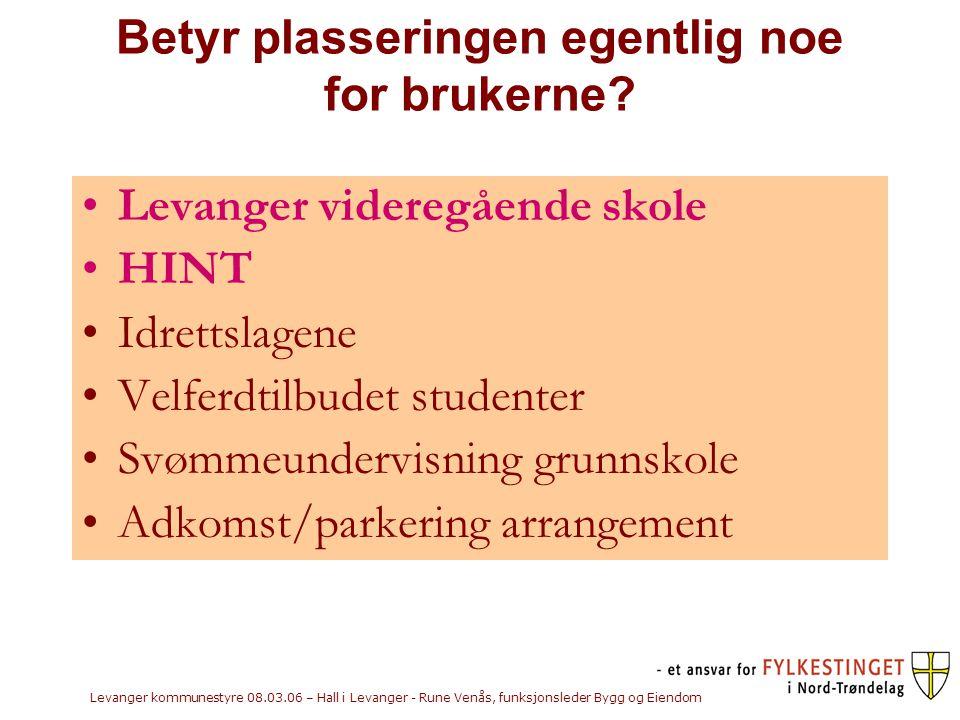 Levanger kommunestyre 08.03.06 – Hall i Levanger - Rune Venås, funksjonsleder Bygg og Eiendom Betyr plasseringen egentlig noe for brukerne.