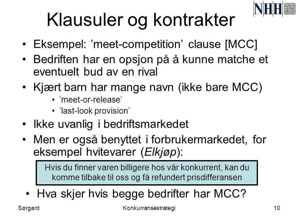 SørgardKonkurransestrategi10 Klausuler og kontrakter •Eksempel: 'meet-competition' clause [MCC] •Bedriften har en opsjon på å kunne matche et eventuel