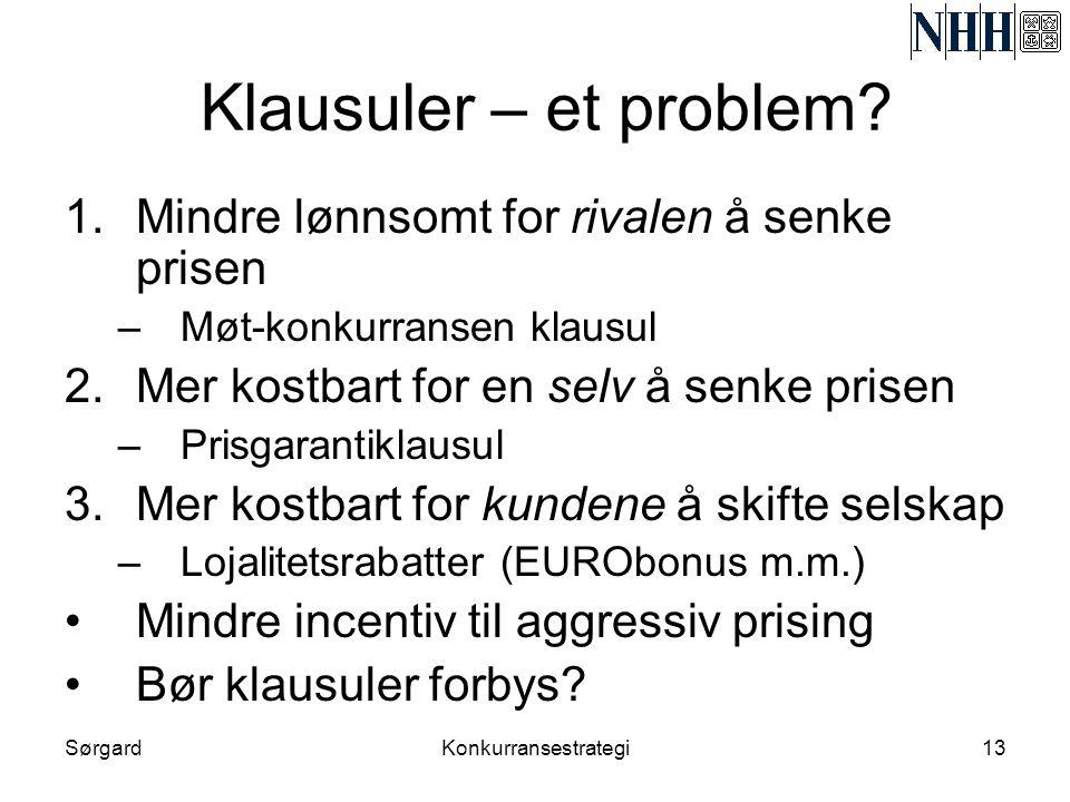 SørgardKonkurransestrategi13 Klausuler – et problem? 1.Mindre lønnsomt for rivalen å senke prisen –Møt-konkurransen klausul 2.Mer kostbart for en selv
