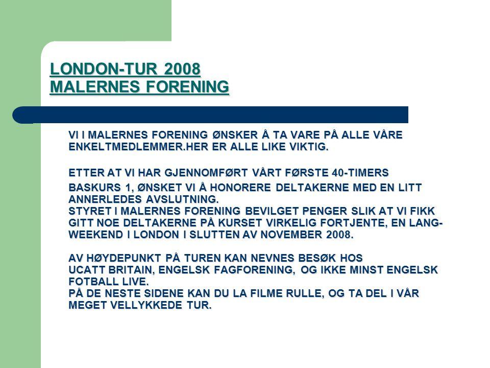 LONDON-TUR 2008 MALERNES FORENING VI I MALERNES FORENING ØNSKER Å TA VARE PÅ ALLE VÅRE ENKELTMEDLEMMER.HER ER ALLE LIKE VIKTIG.
