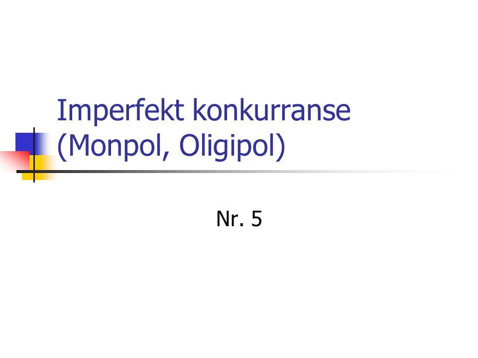 Imperfekt konkurranse (Monpol, Oligipol) Nr. 5