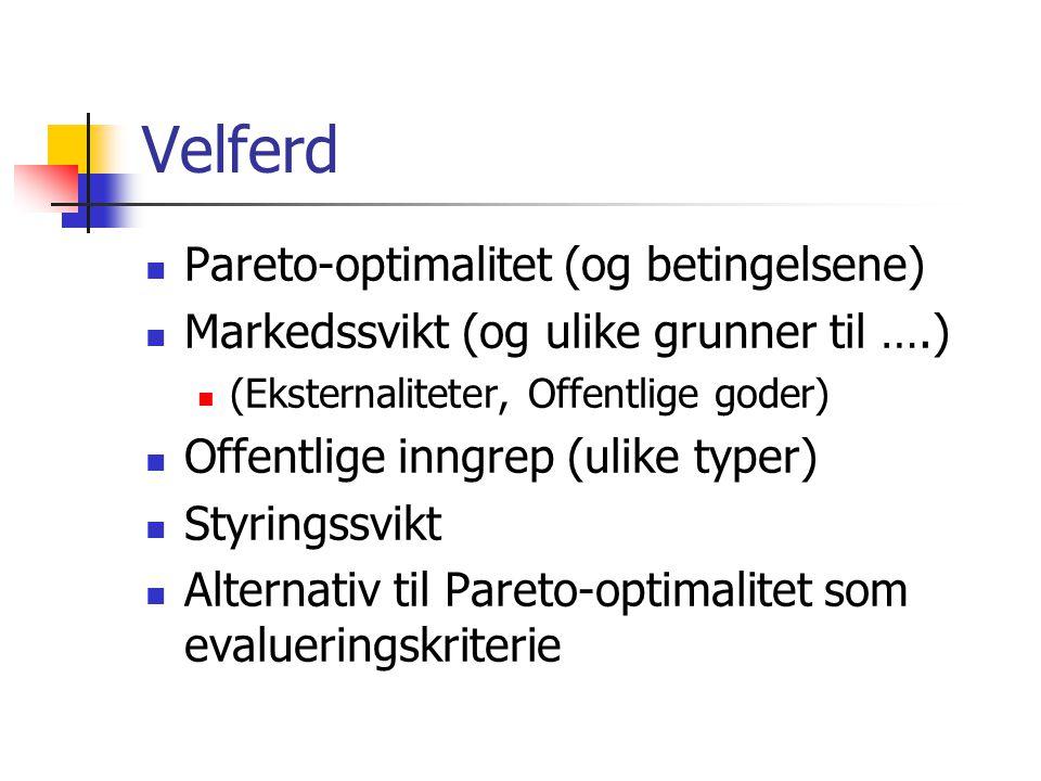 Velferd  Pareto-optimalitet (og betingelsene)  Markedssvikt (og ulike grunner til ….)  (Eksternaliteter, Offentlige goder)  Offentlige inngrep (ul