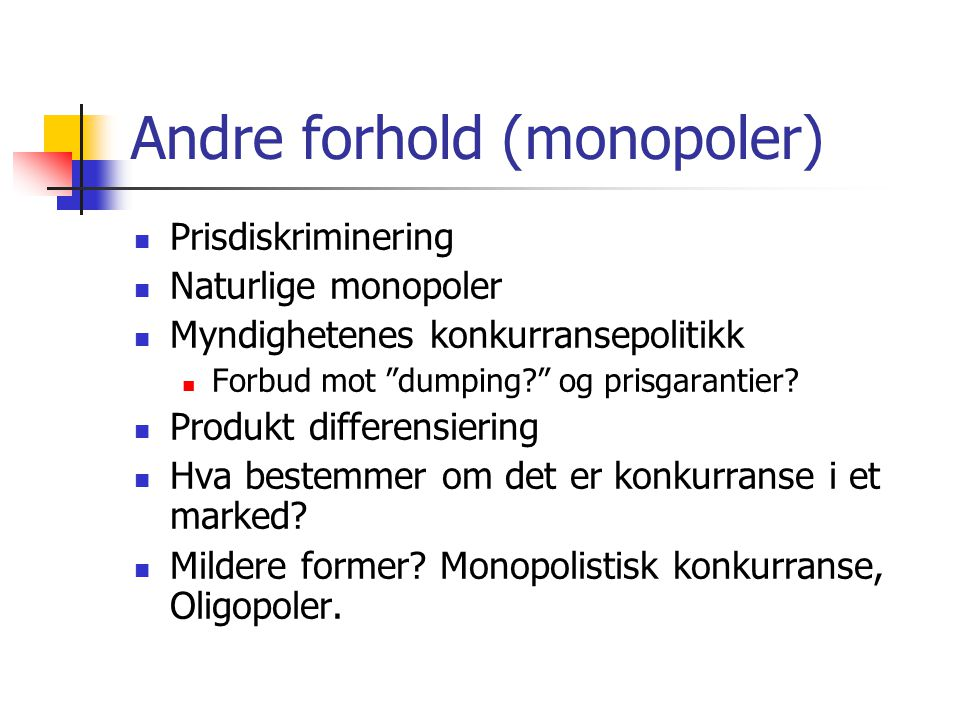 """Andre forhold (monopoler)  Prisdiskriminering  Naturlige monopoler  Myndighetenes konkurransepolitikk  Forbud mot """"dumping?"""" og prisgarantier?  P"""