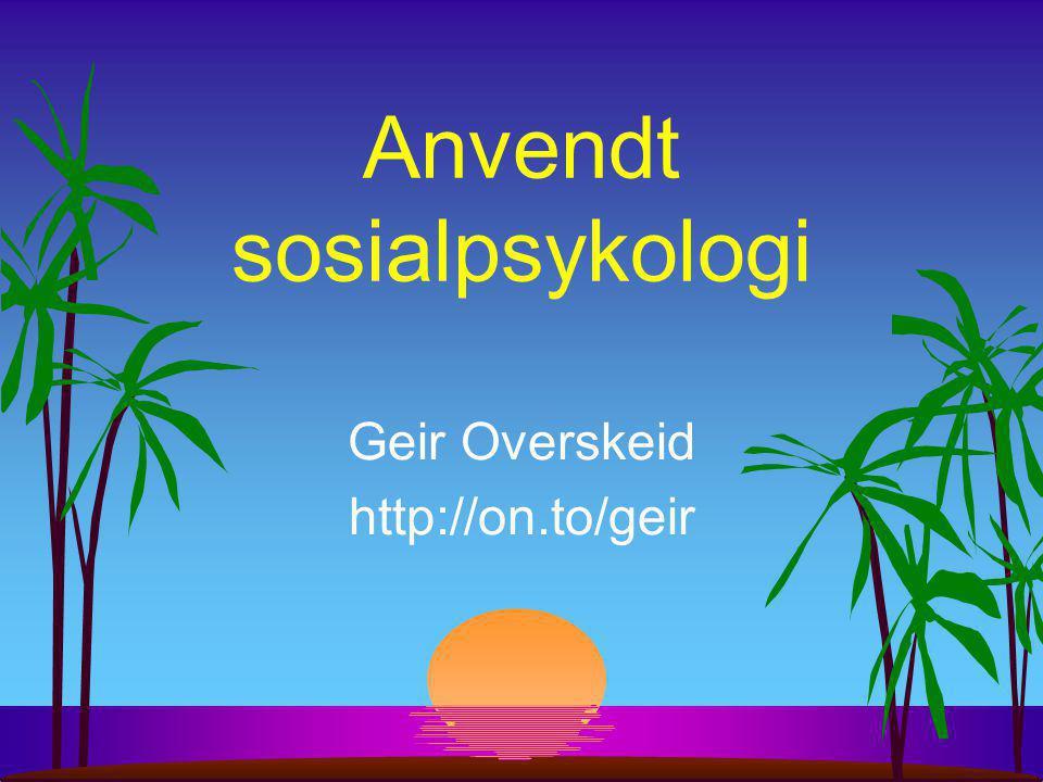 Anvendt sosialpsykologi Geir Overskeid http://on.to/geir