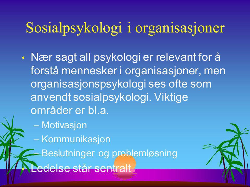 Sosialpsykologi i organisasjoner s Nær sagt all psykologi er relevant for å forstå mennesker i organisasjoner, men organisasjonspsykologi ses ofte som anvendt sosialpsykologi.