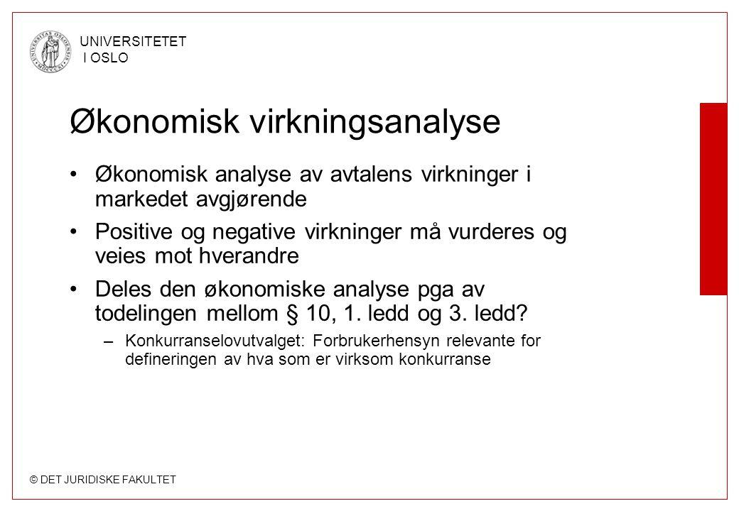 © DET JURIDISKE FAKULTET UNIVERSITETET I OSLO Økonomisk virkningsanalyse •Økonomisk analyse av avtalens virkninger i markedet avgjørende •Positive og