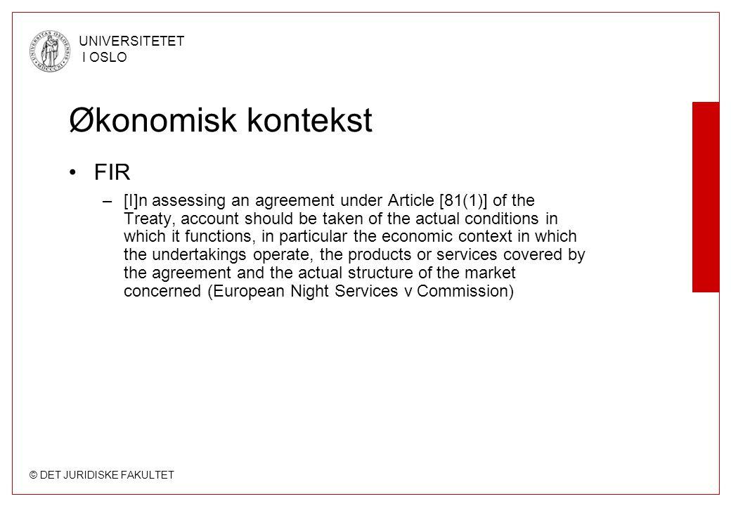 © DET JURIDISKE FAKULTET UNIVERSITETET I OSLO Økonomisk kontekst •FIR –[I]n assessing an agreement under Article [81(1)] of the Treaty, account should