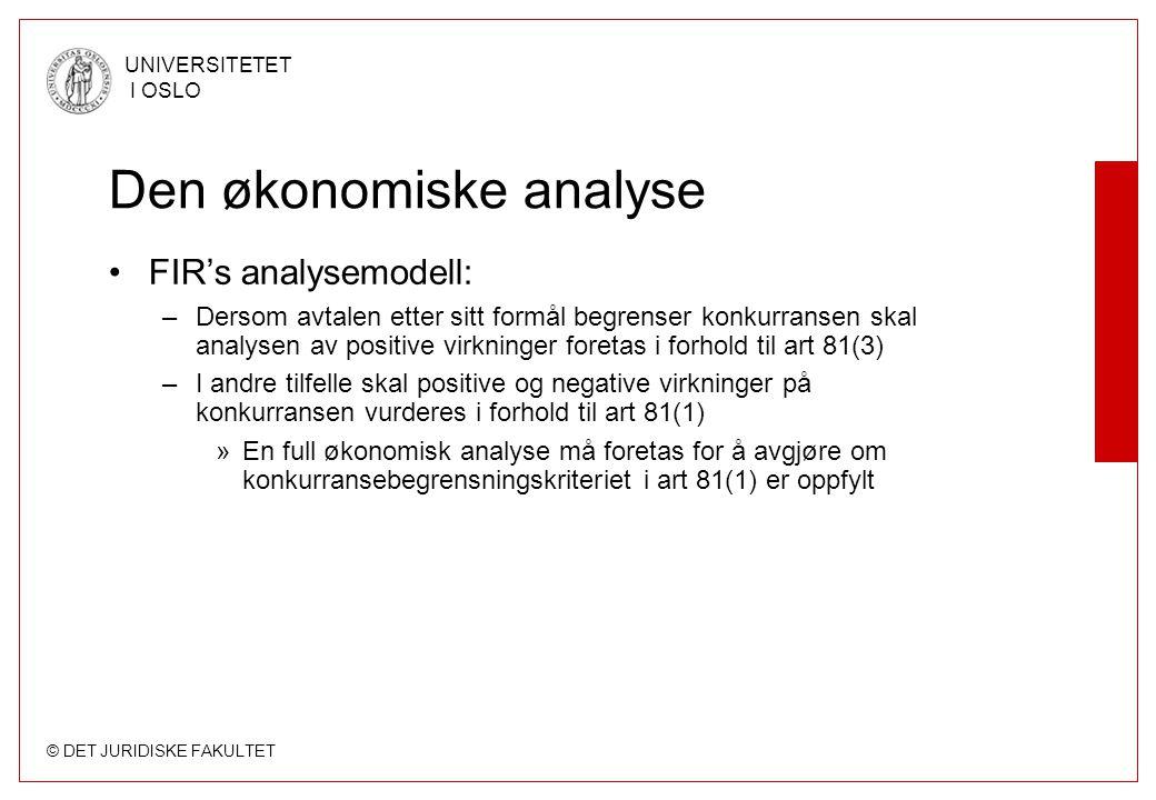 © DET JURIDISKE FAKULTET UNIVERSITETET I OSLO Den økonomiske analyse •FIR's analysemodell: –Dersom avtalen etter sitt formål begrenser konkurransen sk