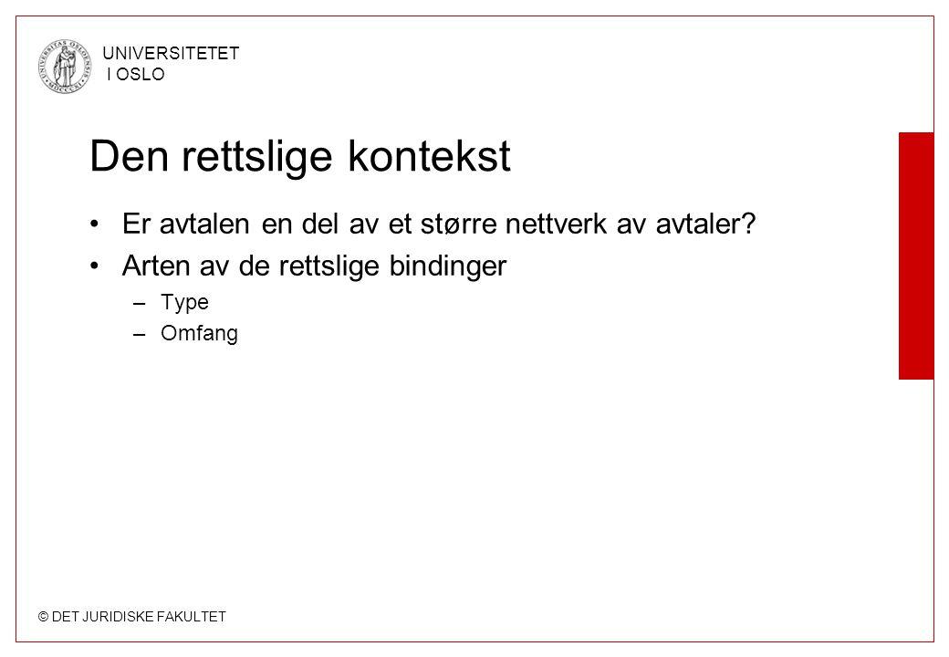 © DET JURIDISKE FAKULTET UNIVERSITETET I OSLO Den rettslige kontekst •Er avtalen en del av et større nettverk av avtaler? •Arten av de rettslige bindi