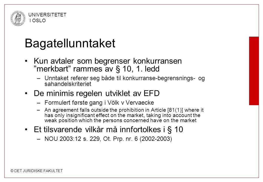 """© DET JURIDISKE FAKULTET UNIVERSITETET I OSLO Bagatellunntaket •Kun avtaler som begrenser konkurransen """"merkbart"""" rammes av § 10, 1. ledd –Unntaket re"""