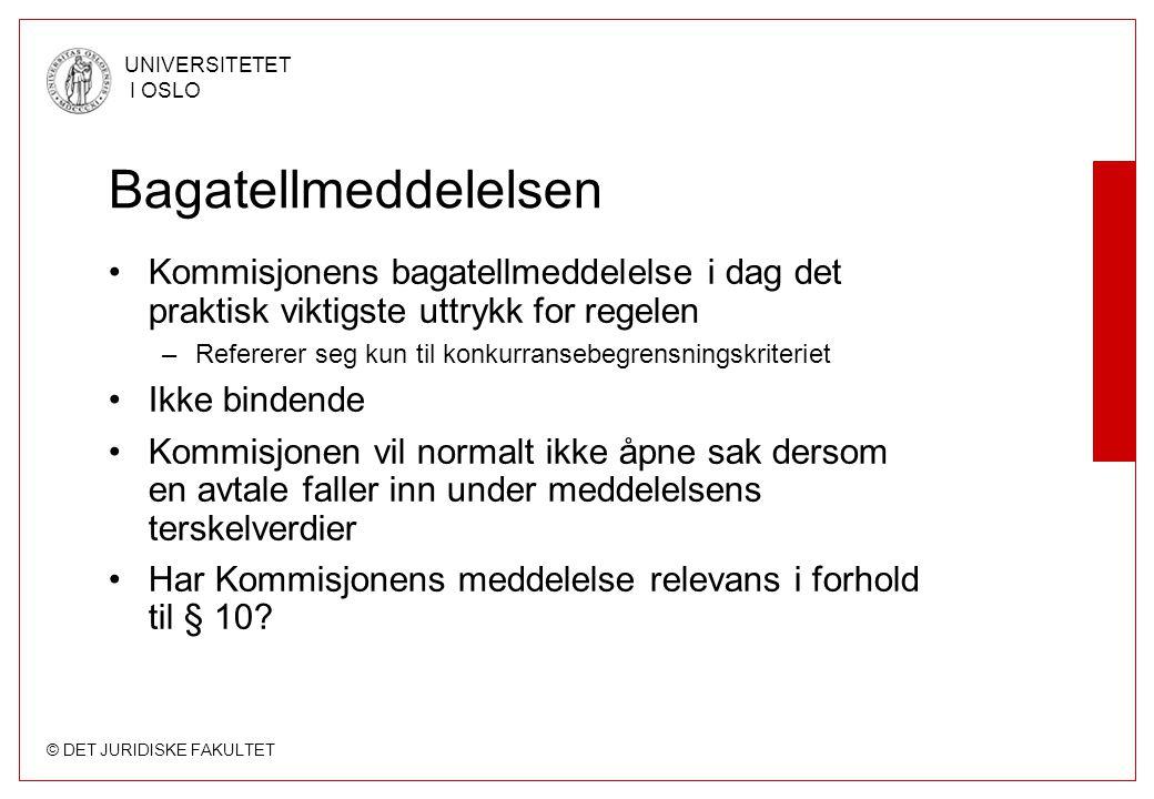 © DET JURIDISKE FAKULTET UNIVERSITETET I OSLO Bagatellmeddelelsen •Kommisjonens bagatellmeddelelse i dag det praktisk viktigste uttrykk for regelen –R