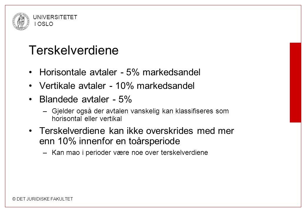 © DET JURIDISKE FAKULTET UNIVERSITETET I OSLO Terskelverdiene •Horisontale avtaler - 5% markedsandel •Vertikale avtaler - 10% markedsandel •Blandede a
