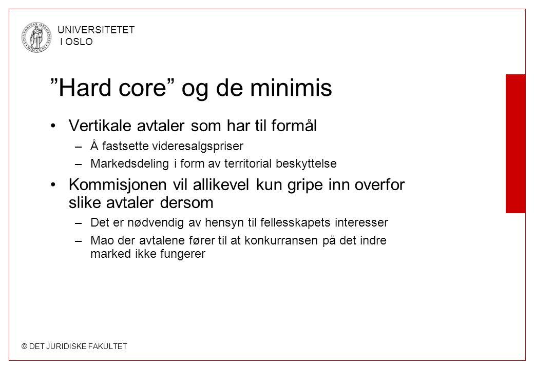 """© DET JURIDISKE FAKULTET UNIVERSITETET I OSLO """"Hard core"""" og de minimis •Vertikale avtaler som har til formål –Å fastsette videresalgspriser –Markedsd"""
