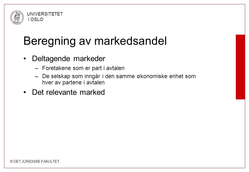 © DET JURIDISKE FAKULTET UNIVERSITETET I OSLO Beregning av markedsandel •Deltagende markeder –Foretakene som er part i avtalen –De selskap som inngår