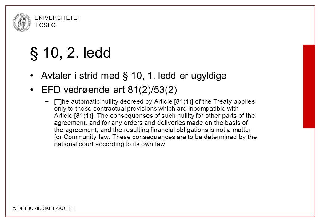 © DET JURIDISKE FAKULTET UNIVERSITETET I OSLO § 10, 2. ledd •Avtaler i strid med § 10, 1. ledd er ugyldige •EFD vedrøende art 81(2)/53(2) –[T]he autom