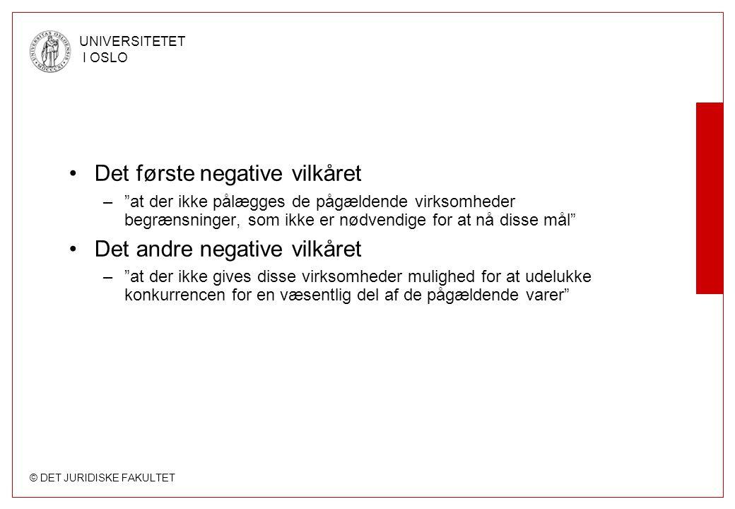 """© DET JURIDISKE FAKULTET UNIVERSITETET I OSLO •Det første negative vilkåret –""""at der ikke pålægges de pågældende virksomheder begrænsninger, som ikke"""