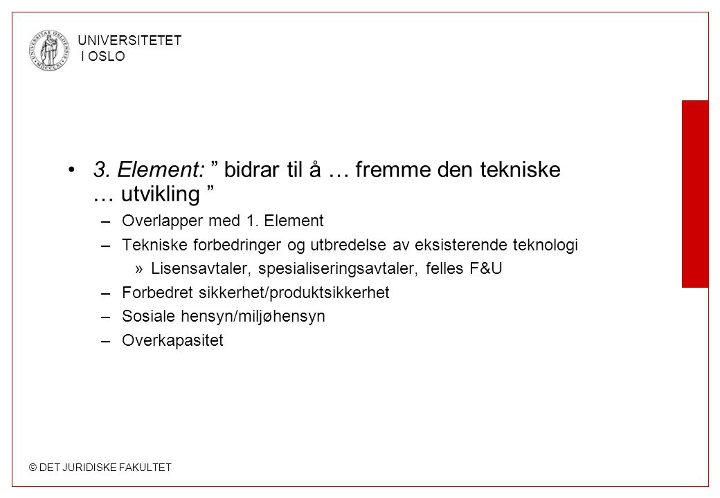 """© DET JURIDISKE FAKULTET UNIVERSITETET I OSLO •3. Element: """" bidrar til å … fremme den tekniske … utvikling """" –Overlapper med 1. Element –Tekniske for"""