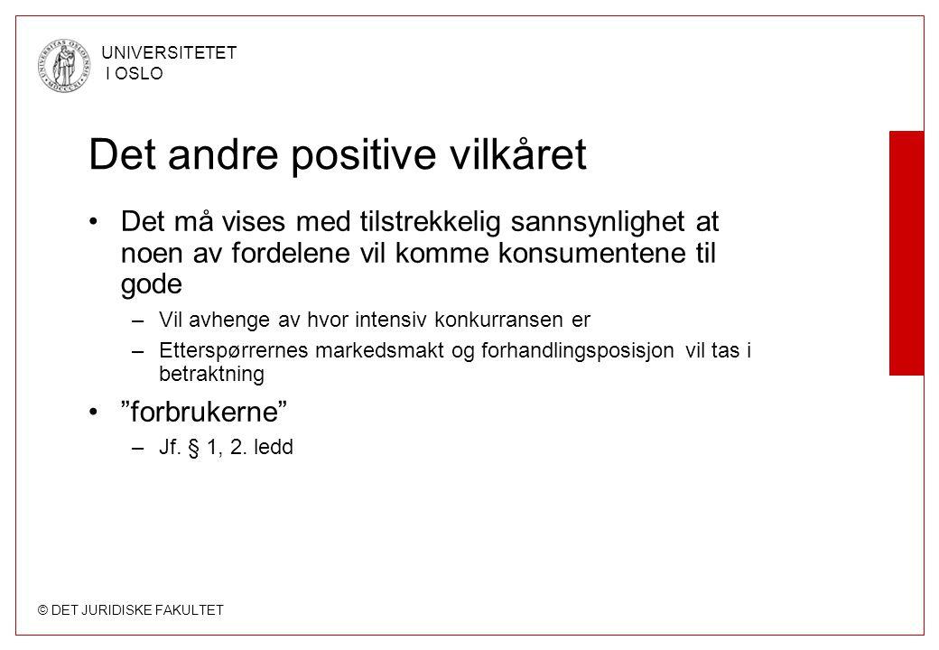 © DET JURIDISKE FAKULTET UNIVERSITETET I OSLO Det andre positive vilkåret •Det må vises med tilstrekkelig sannsynlighet at noen av fordelene vil komme