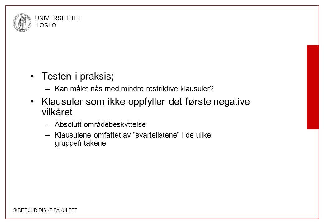 © DET JURIDISKE FAKULTET UNIVERSITETET I OSLO •Testen i praksis; –Kan målet nås med mindre restriktive klausuler? •Klausuler som ikke oppfyller det fø