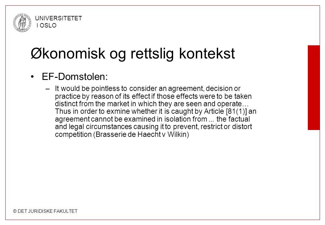© DET JURIDISKE FAKULTET UNIVERSITETET I OSLO Økonomisk og rettslig kontekst •EF-Domstolen: –It would be pointless to consider an agreement, decision