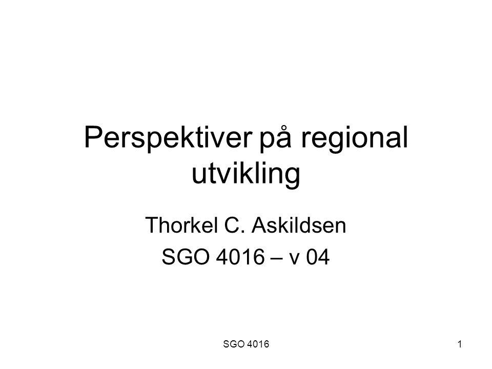 SGO 40161 Perspektiver på regional utvikling Thorkel C. Askildsen SGO 4016 – v 04