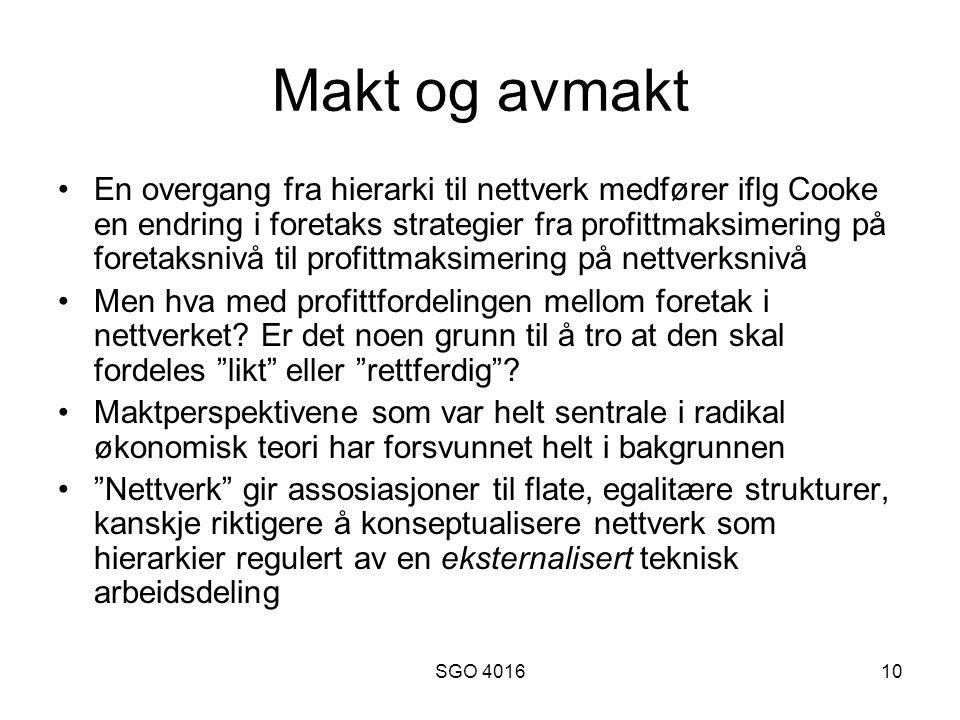 SGO 401610 Makt og avmakt •En overgang fra hierarki til nettverk medfører iflg Cooke en endring i foretaks strategier fra profittmaksimering på foretaksnivå til profittmaksimering på nettverksnivå •Men hva med profittfordelingen mellom foretak i nettverket.
