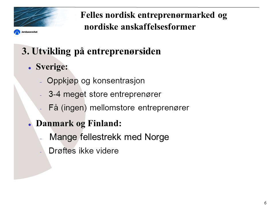 3. Utvikling på entreprenørsiden  Sverige:  Oppkjøp og konsentrasjon  3-4 meget store entreprenører  Få (ingen) mellomstore entreprenører  Danmar