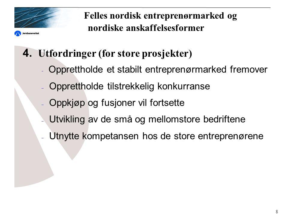 4. Utfordringer (for store prosjekter)  Opprettholde et stabilt entreprenørmarked fremover  Opprettholde tilstrekkelig konkurranse  Oppkjøp og fusj