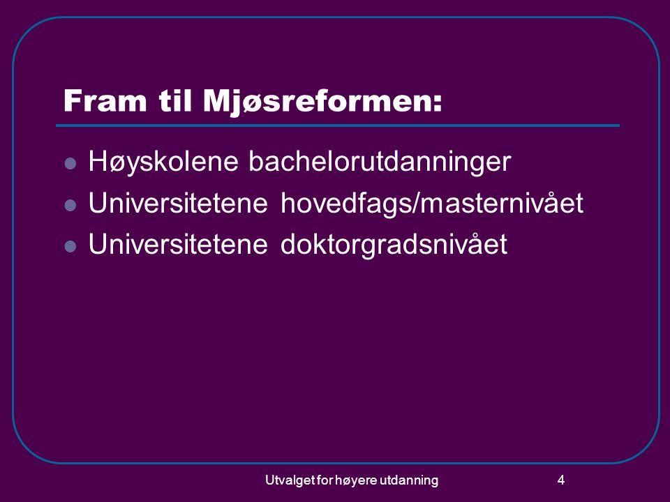 Utvalget for høyere utdanning 4 Fram til Mjøsreformen:  Høyskolene bachelorutdanninger  Universitetene hovedfags/masternivået  Universitetene doktorgradsnivået