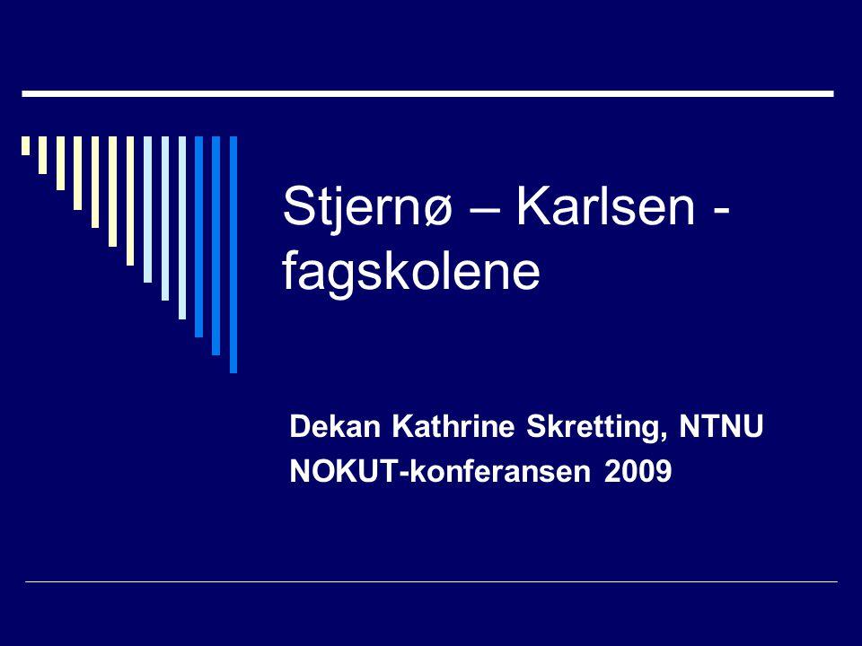 Stjernø – Karlsen - fagskolene Dekan Kathrine Skretting, NTNU NOKUT-konferansen 2009