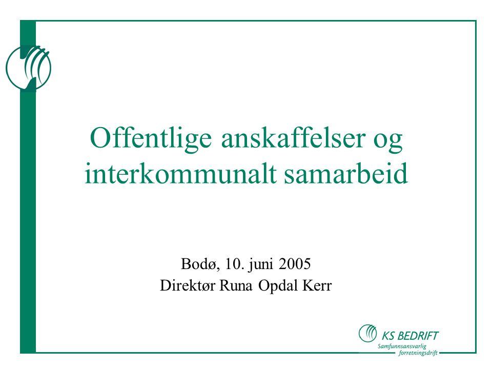 Offentlige anskaffelser og interkommunalt samarbeid Bodø, 10. juni 2005 Direktør Runa Opdal Kerr