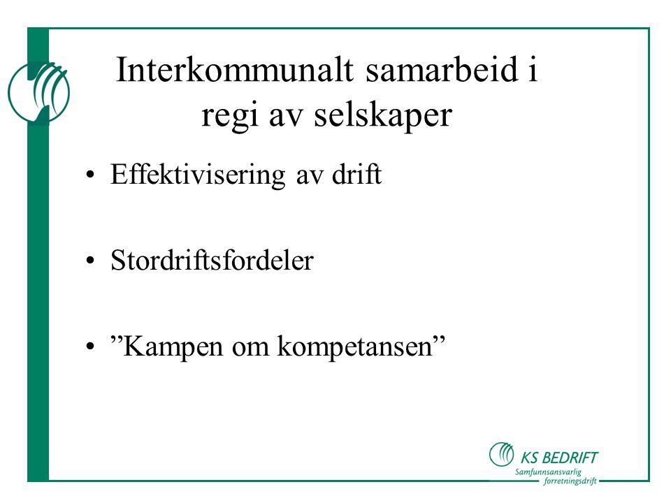 """Interkommunalt samarbeid i regi av selskaper •Effektivisering av drift •Stordriftsfordeler •""""Kampen om kompetansen"""""""