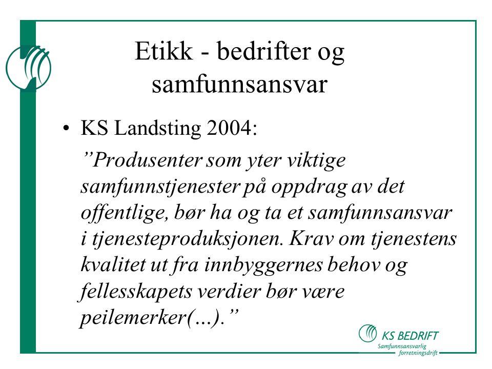 """Etikk - bedrifter og samfunnsansvar •KS Landsting 2004: """"Produsenter som yter viktige samfunnstjenester på oppdrag av det offentlige, bør ha og ta et"""