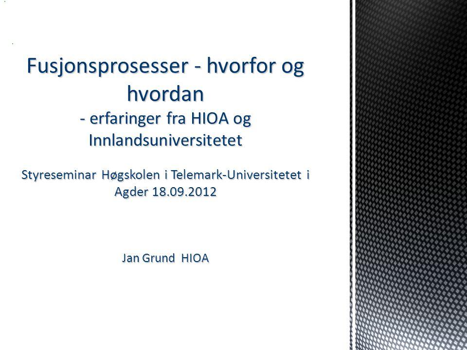 Fusjonsprosesser - hvorfor og hvordan - erfaringer fra HIOA og Innlandsuniversitetet Styreseminar Høgskolen i Telemark-Universitetet i Agder 18.09.201