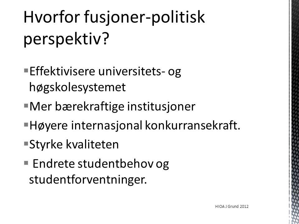  Effektivisere universitets- og høgskolesystemet  Mer bærekraftige institusjoner  Høyere internasjonal konkurransekraft.  Styrke kvaliteten  Endr