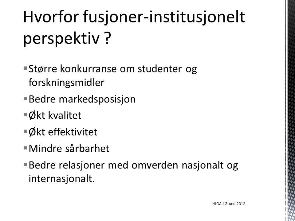  Større konkurranse om studenter og forskningsmidler  Bedre markedsposisjon  Økt kvalitet  Økt effektivitet  Mindre sårbarhet  Bedre relasjoner