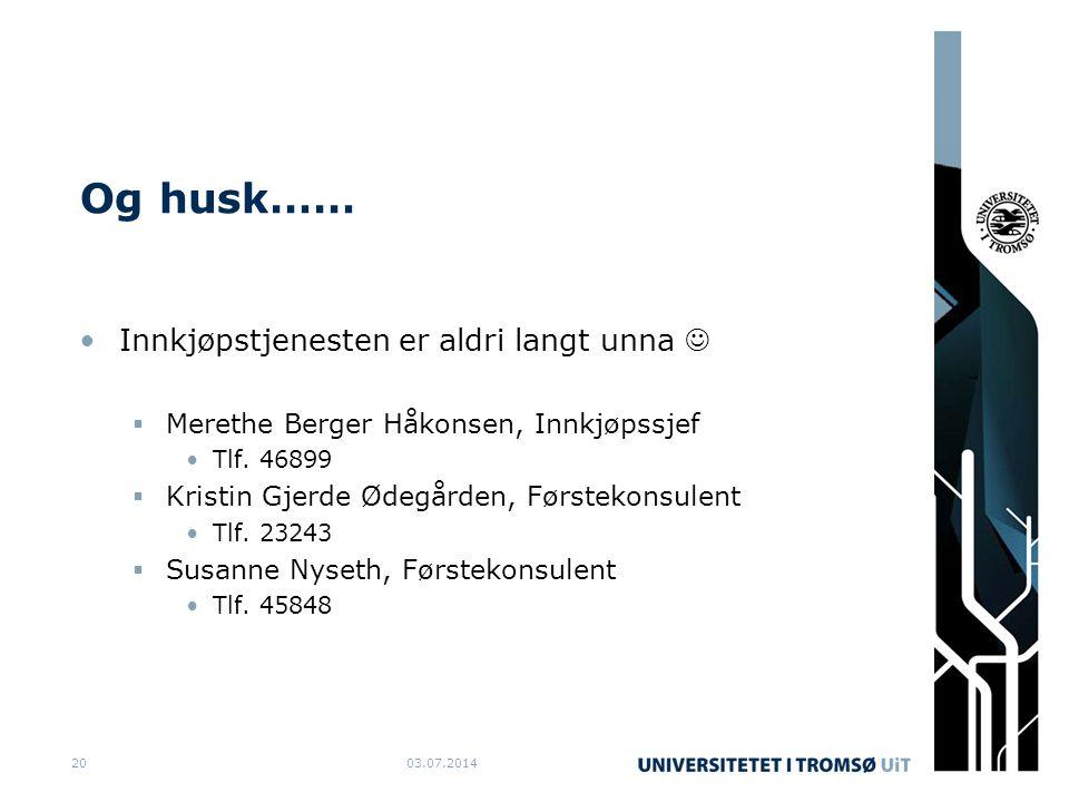 Og husk…… •Innkjøpstjenesten er aldri langt unna   Merethe Berger Håkonsen, Innkjøpssjef •Tlf. 46899  Kristin Gjerde Ødegården, Førstekonsulent •Tl