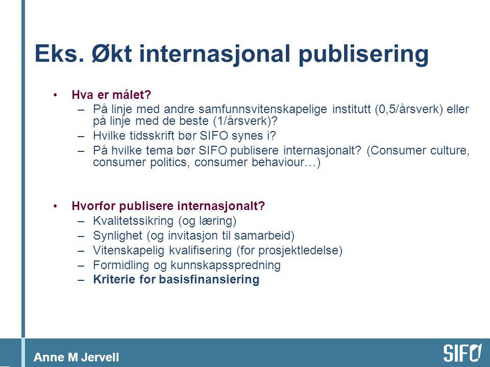 Anne M Jervell Eks. Økt internasjonal publisering •Hva er målet.
